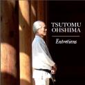 Entretiens avec Maître Tsutomu Ohshima